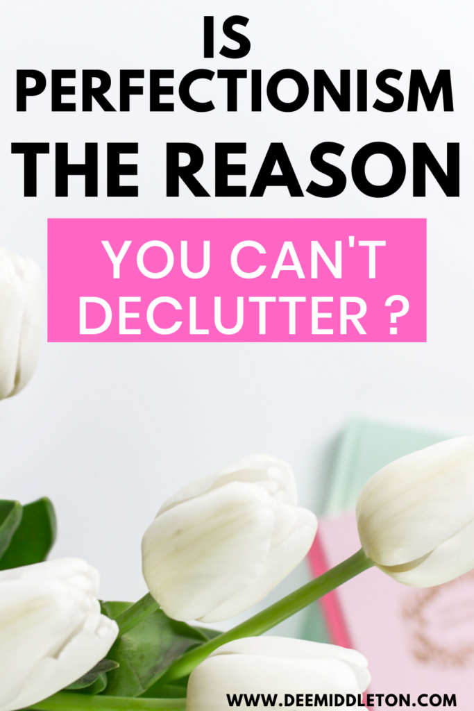 THE CURSE OF PERFECTIONISM AND CLUTTER