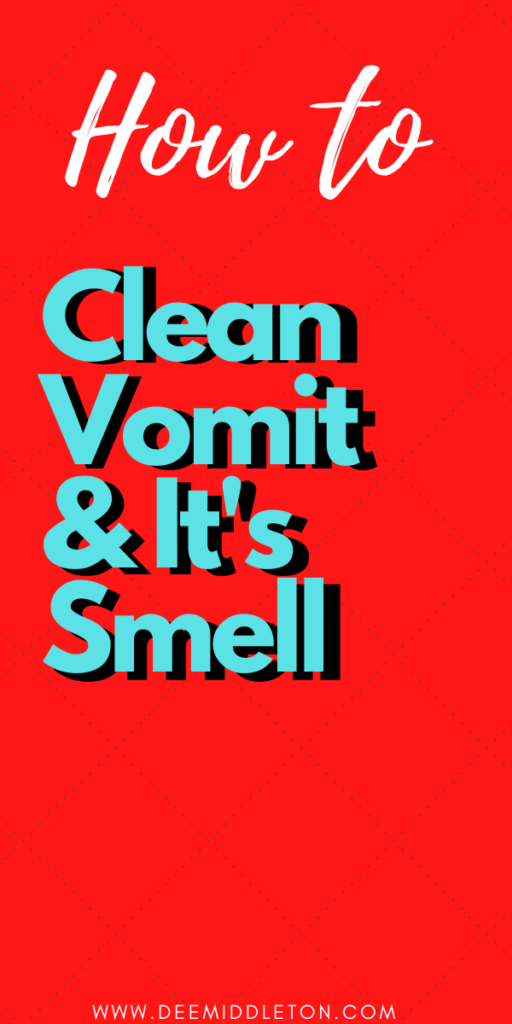 HOW TO CLEAN VOMIT AND IT'S SMELL