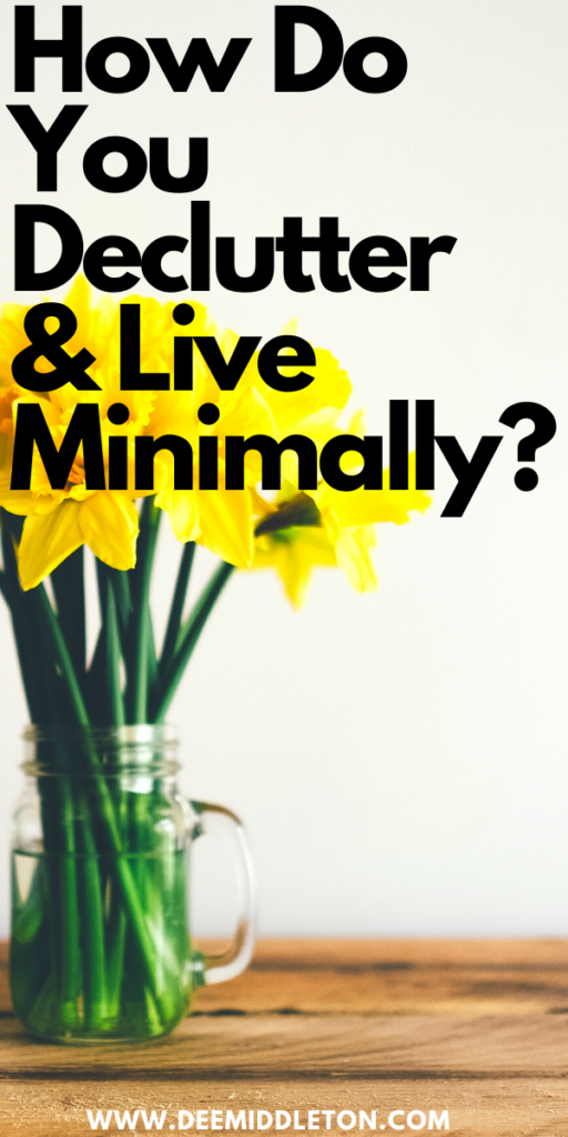 How Do You Declutter and Live Minimally?