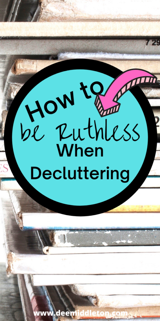 How to Be Ruthless When Decluttering