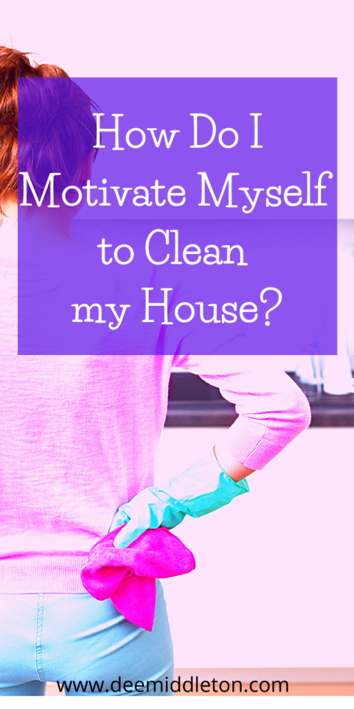 How Do I Motivate Myself to Clean my House?